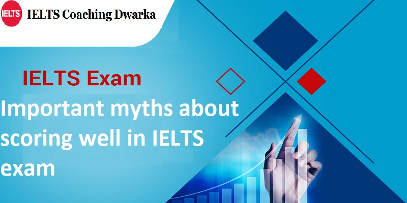Important myths about scoring well in IELTS exam