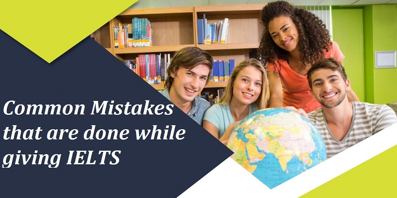 Common Mistakes that are done while giving IELTS