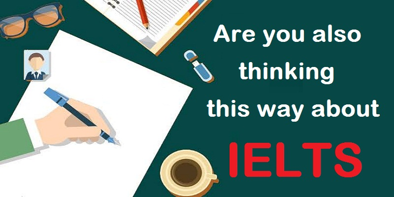 Are you also thinking this way about IELTS?